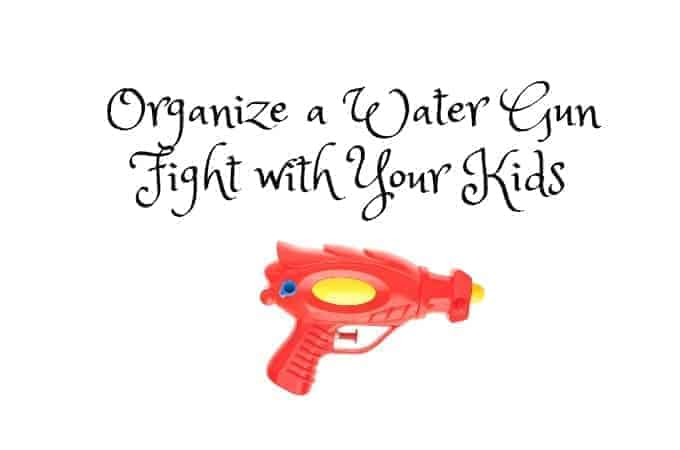 Organize a Water Gun Fight with Your Kids