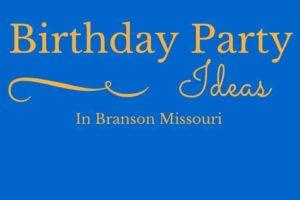 Birthday Party Ideas in Branson