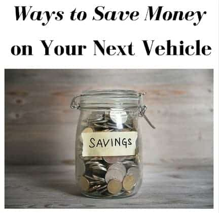 Ways to Save Money on Your Next Vehicle