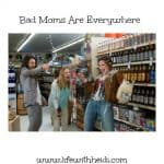 Bad Moms Are Everywhere