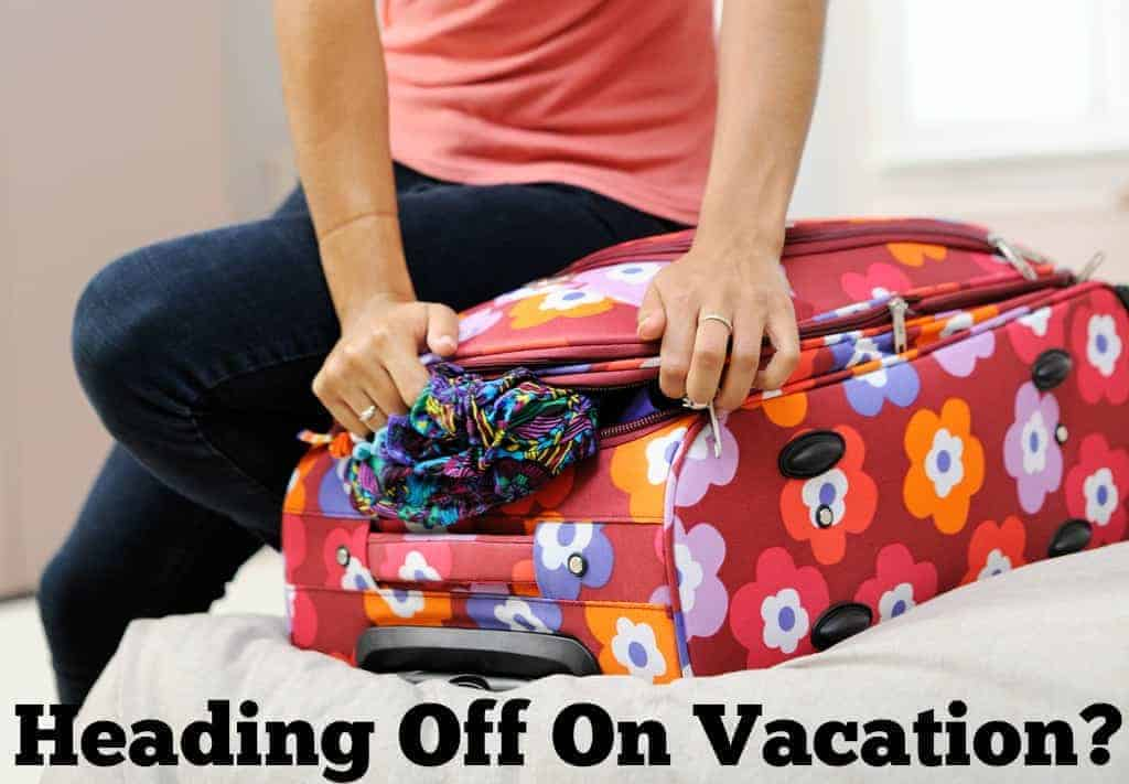 Heading Off On Vacation?