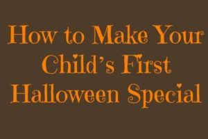How to Make Your Child's First Halloween Special