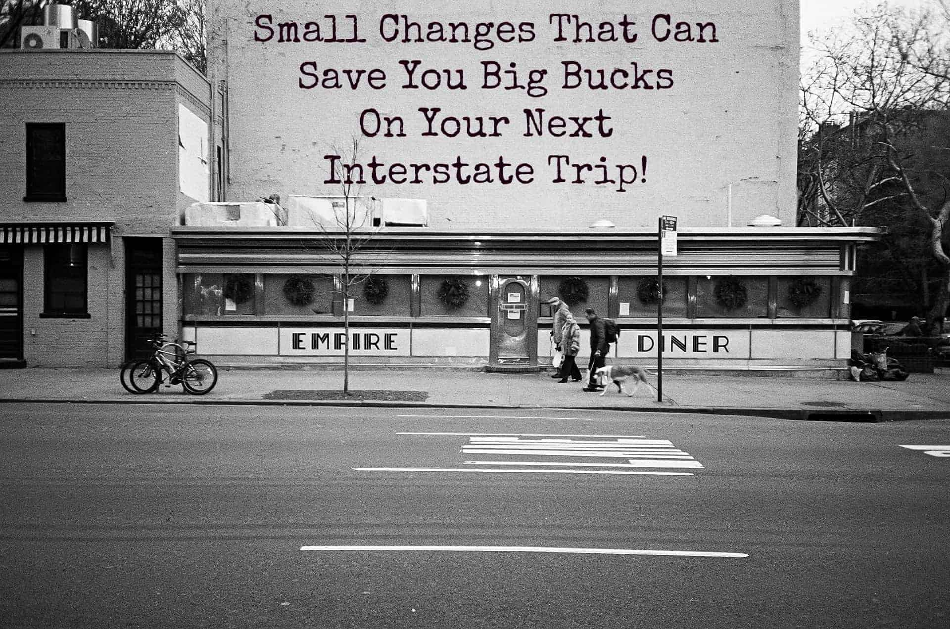 Small Changes That Can Save You Big Bucks On Your Next Interstate Trip!
