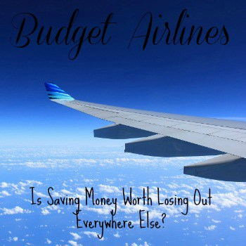 Budget Airlines: Is Saving Money Worth Losing Out Everywhere Else?
