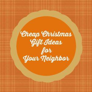 Cheap Christmas Gift Ideas for Your Neighbor