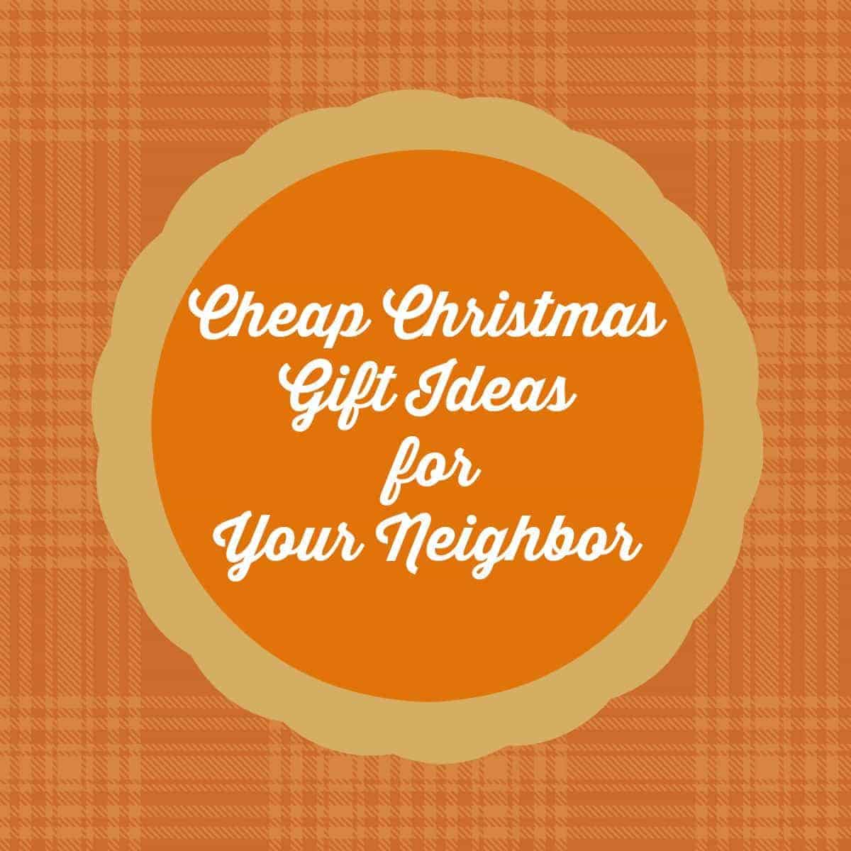 Cheap Christmas Gift Ideas for Your Neighbor