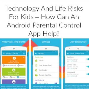 Technology And Life Risks For Kids – How Can An Android Parental Control App Help?