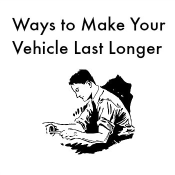 Ways to Make Your Vehicle Last Longer
