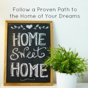 Follow a Proven Path to the Home of Your Dreams