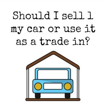 Should I sell l my car or use it as a trade in?