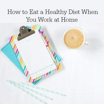 When Temptation is Too Close for Comfort: How to Eat a Healthy Diet When You Work at Home