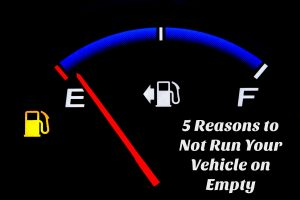 5 Reasons to Not Run Your Vehicle on Empty