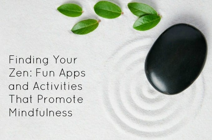 Finding Your Zen: Fun Apps and Activities That Promote Mindfulness