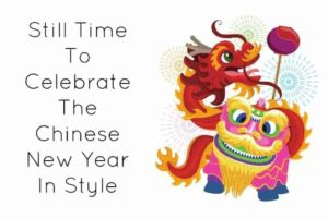 Still Time To Celebrate The Chinese New Year In Style