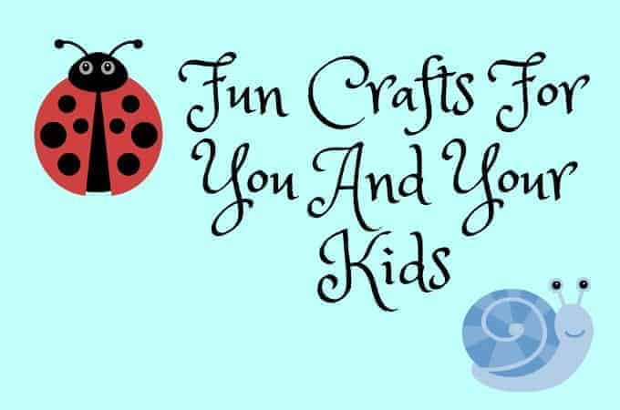 5 Fun Crafts For You And Your Kids