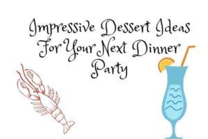 Impressive Dessert Ideas For Your Next Dinner Party
