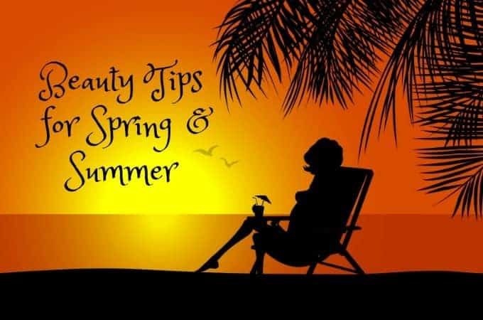 Beauty Tips for Spring & Summer