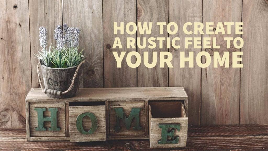 How to Create a Rustic Feel to Your Home