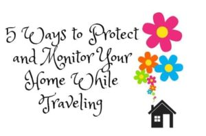5 Ways to Protect and Monitor Your Home While Traveling