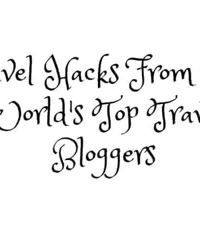 Travel Hacks From The World's Top Travel Bloggers