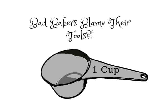 Bad Bakers Blame Their Tools?!