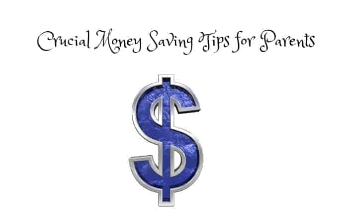 Crucial Money Saving Tips for Parents