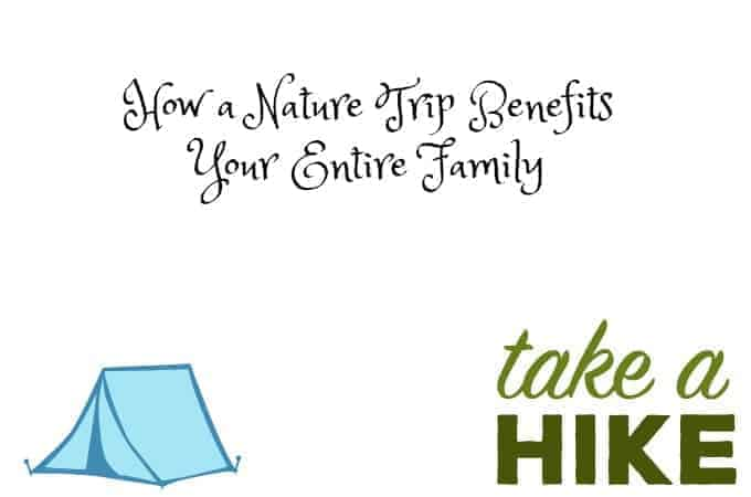 How a Nature Trip Benefits Your Entire Family