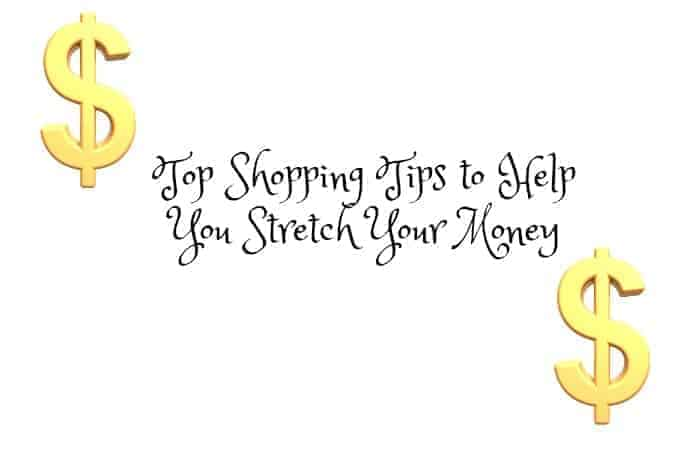 Top Shopping Tips to Help You Stretch Your Money