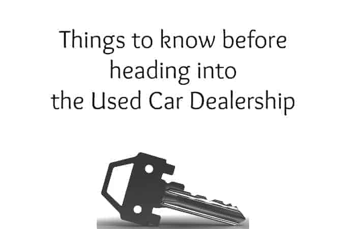 Things to know before heading into the Used Car Dealership