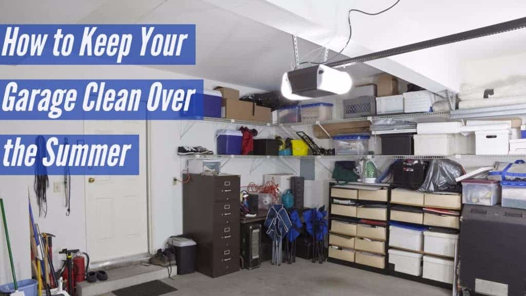 How to Keep Your Garage Clean During the Summer