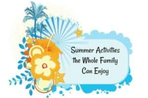 Summer Activities the Whole Family Can Enjoy