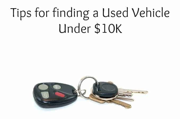 Tips for finding a Used Vehicle Under $10K