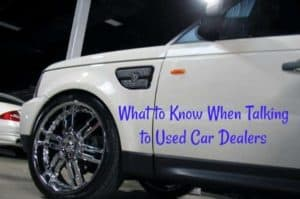 What to Know When Talking to Used Car Dealers