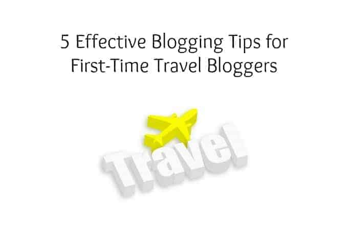 5 Effective Blogging Tips for First-Time Travel Bloggers
