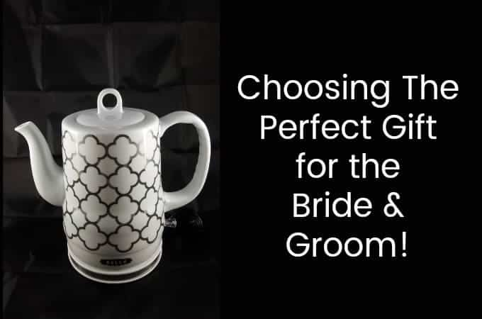 Choosing the Perfect Gift for the Bride & Groom