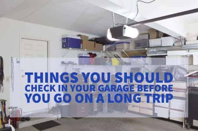 Things You Should Check in Your Garage Before You Go on a Long Trip