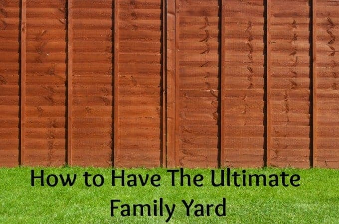 How to Have The Ultimate Family Yard