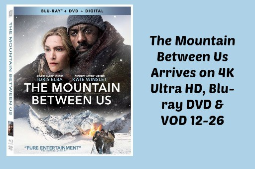 The Mountain Between Us Arrives on 4K Ultra HD, Blu-ray DVD & VOD 12/26
