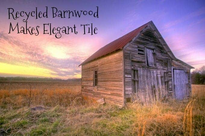 Recycled Barnwood Makes Elegant Tile