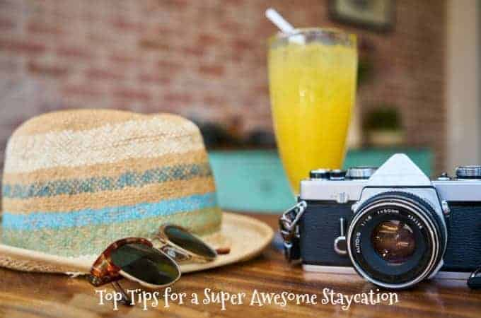 Top Tips for a Super Awesome Staycation