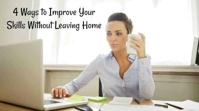 4 Ways to Improve Your Skills Without Leaving Home
