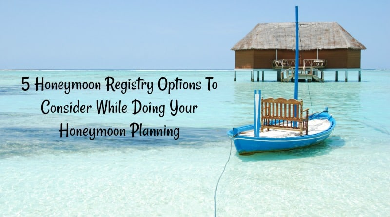 5 Honeymoon Registry Options To Consider While Doing Your Honeymoon Planning