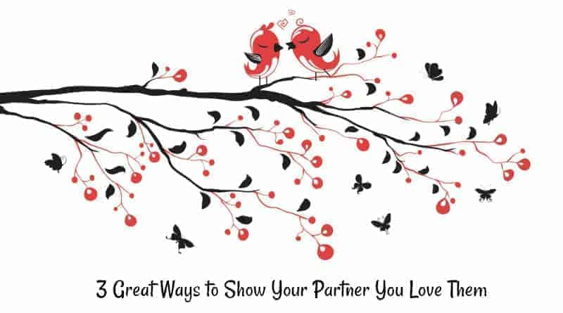 3 Great Ways to Show Your Partner You Love Them
