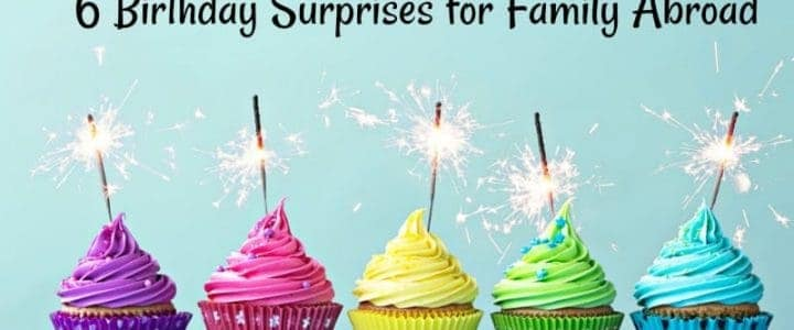 6 Birthday Surprises for Family Abroad
