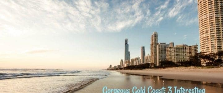 Gorgeous Gold Coast: 3 Interesting Places to Visit