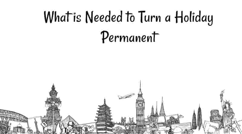 What is Needed to Turn a Holiday Permanent
