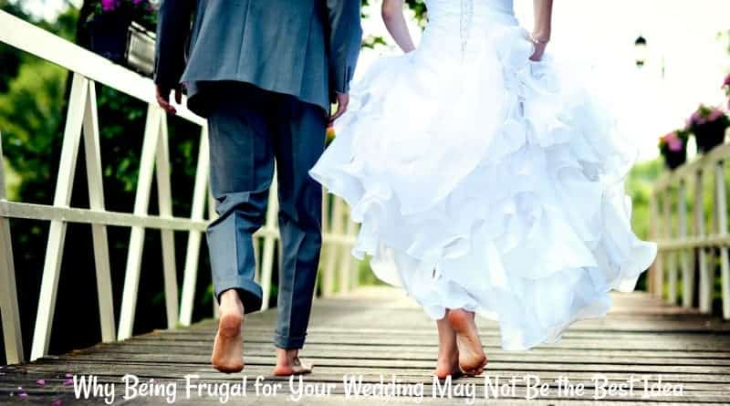 Why Being Frugal for Your Wedding May Not Be the Best Idea