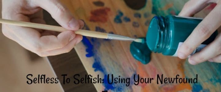 Selfless To Selfish: Using Your Newfound Time