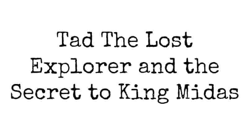 Tad The Lost Explorer and the Secret to King Midas
