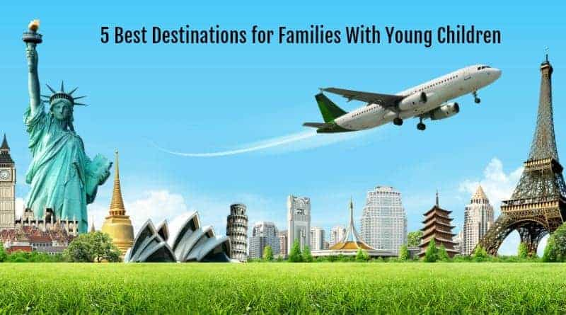 5 Best Destinations for Families With Young Children